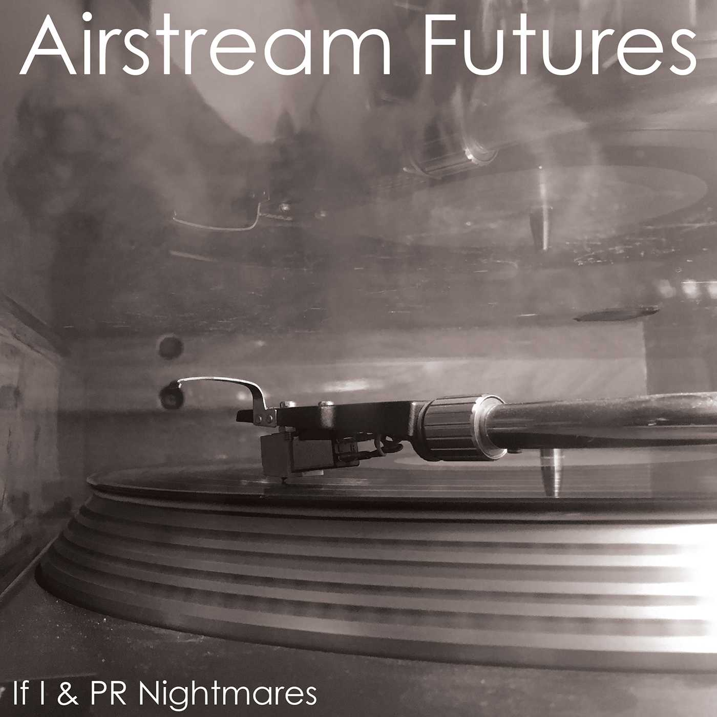 If I / PR Nightmares - Airstream Futures