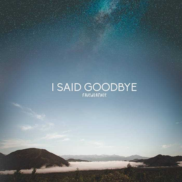 Fairweather - I Said Goodbye